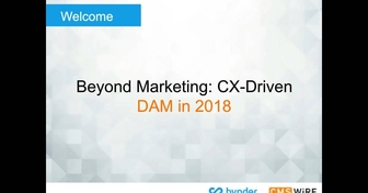 Beyond Marketing: CX-Driven DAM in 2018