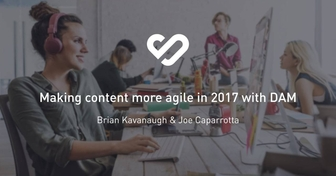 Making content more agile in 2017 with DAM