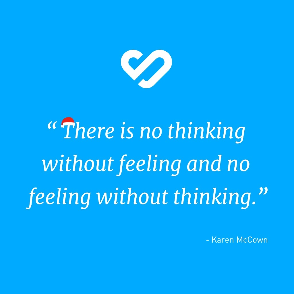 There is no thinking without feeling and no feeling without thinking